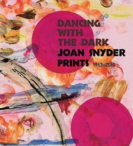 Dancing with the Dark: Joan Snyder Prints 1963-2010 PDF