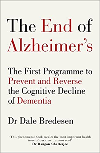 The End Of Alzheimer's: The First Programme To Prevent And Reverse The Cognitive Decline Of Dementia por Dr Dale Bredesen epub