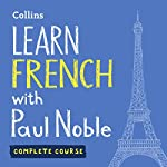 Learn French with Paul Noble: Complete Course: French Made Easy with Your Personal Language Coach | Paul Noble