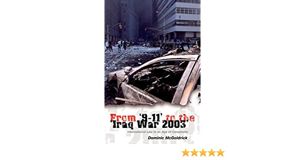From 9-11 to the Iraq War 2003: International Law in an Age of Complexity