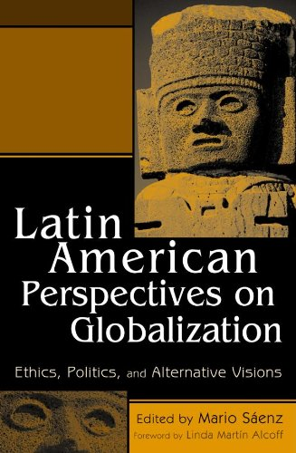 Latin American Perspectives on Globalization: Ethics, Politics, and Alternative Visions
