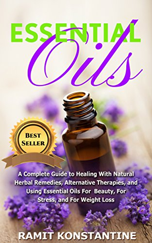 Essential Oils: The Ultimate Guide to Essential Oils, Natural Herbal Remedies, Alternative Therapies, and Aromatherapy (Essential Oils 101, Essential Oils ... Medicine Guide, Respiratory Therapy 101)