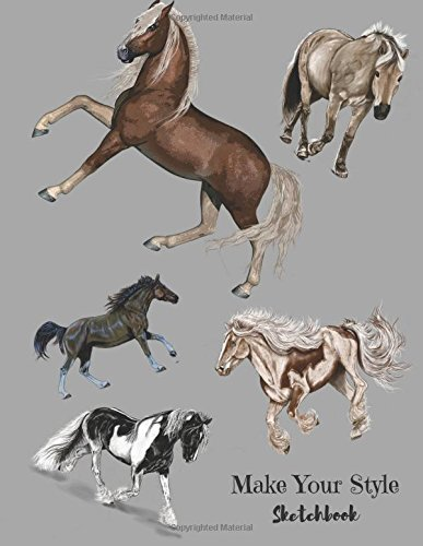 "Make Your Style Sketchbook: Horses Sketch book (Blank Paper for Drawing) - Practice Drawing, Sketching, Doodling , Journal, Sketch Pad - 120 pages of 8.5""x11"" White Pap (Volume 1) PDF"
