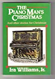 The Piano Man's Christmas and Other Stories for Christmas, Ira Williams, 0687309204
