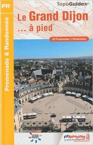 Télécharger en ligne Le Grand Dijon ... à pied : 34 promenades & randonnées pdf
