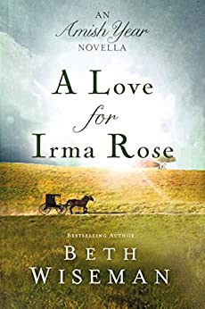 A Love for Irma Rose: An Amish Year Novella by [Wiseman, Beth]