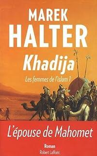 Les femmes de l'islam [1] : Khadija, Halter, Marek