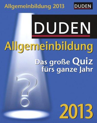 Duden Allgemeinbildung 2013: Das große Quiz fürs ganze Jahr