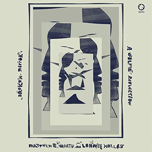 Matthew E. White, Lonnie Holley - Broken Mirror: A Selfie Reflection - Amazon.com Music