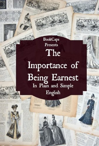 The Importance of Being Earnest In Plain and Simple English (Includes Study Guide, Complete Unabridged Book, Historical Context, Biography and Character Index)(Annotated) (Humor In The Importance Of Being Earnest)