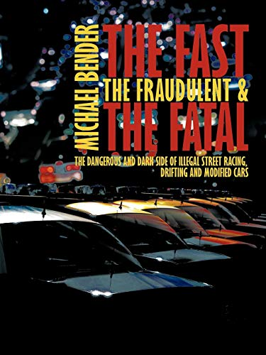 The Fast, The Fraudulent & The Fatal: The Dangerous and Dark side of Illegal Street Racing, Drifting and Modified ()