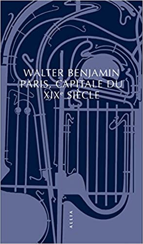 Paris, capitale du XIXe siècle - Walter Benjamin