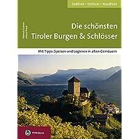 Die schönsten Tiroler Burgen & Schlösser: Südtirol – Osttirol – Nordtirol. Mit Tipps: Speisen und Logieren in alten Gemäuern