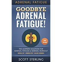 Adrenal Fatigue: Goodbye - Adrenal Fatigue! The Ultimate Solution For - Adrenal Fatigue & Adrenal Burnout: Adrenal Diet - Hormone Reset - Balance Hormones ... Reset, Addison's Disease, Low Libido)