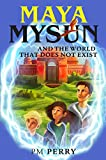 Maya Mysun & the World that does not Exist: (A Magical Fantasy Adventure)