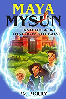 Maya Mysun & The World That Does Not Exist: (A Magical Fantasy Adventure Book) by [Perry, PM]