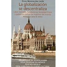La Globalizacion Se Descentraliza; Libre Mercado, Fundaciones, Sociedad Civica Y Obierno Civil En Las Regiones Del Mundo