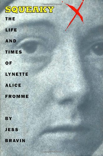 Squeaky: The Life and Times Of Lynette Alice Fromme by Jess Bravin