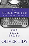 The Crime Writer and other stories: Ten Tall Tales