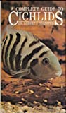 A Complete Introduction to Cichlids, Robert J. Goldstein, 086622260X
