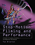 Stop-Motion Filming and Performance: A Guide to Cameras, Lighting and Dramatic Techniques