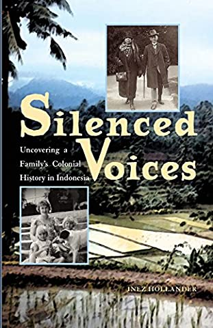 Silenced Voices: Uncovering a Family's Colonial History in Indonesia (Ohio RIS Southeast Asia (Silenced By History)