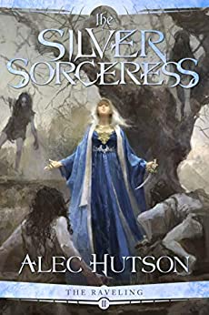 The Silver Sorceress (The Raveling Book 2) by [Hutson, Alec]