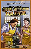 A Day in the Life of Colonial Silversmith Paul Revere (Jr. Graphic Colonial America)