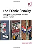 The Ethnic Penalty : Immigration Education and the Labour Market, Hasmath, Reza, 1409402118
