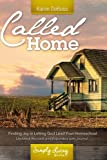 Called Home: Finding Joy in Letting God Lead Your Homeschool: Updated, Revised, and Expanded with Journal Section