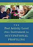 The Pool Activity Level (PAL) Instrument for Occupational Profiling: A Practical Resource for Carers of People with Cognitive Impairment Fourth ... of Bradford Dementia Good Practice Guides) by Jackie Pool (2011-10-15)