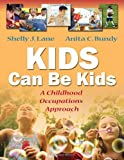 Kids Can Be Kids: A Childhood Occupations Approach, Shelly J Lane PhD  OTR  FAOTA, Anita C. Bundy ScD  OTR  FAOTA, 0803612281