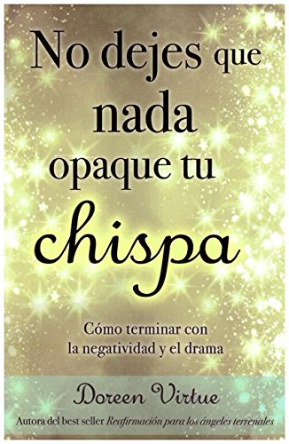 No Dejes Que NADA Opaque Tu Chispa (Spanish Edition) [Doreen Virtue] (Tapa Blanda)