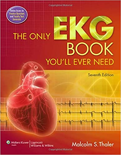 The Only Ekg Book You Ll Ever Need Malcolm S Thaler Md