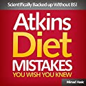 Atkins Diet Mistakes You Wish You Knew Audiobook by Mirsad Hasic Narrated by Millian Quinteros