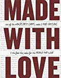 Made with Love: 100 of the World s Best Chefs, Cooks & Food Artisans & the Food They Make for the People They Love (The Great Cookbooks)