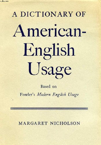 A Dictionary of American-English Usage; Based on Fowler's 'Modern English Usage. '