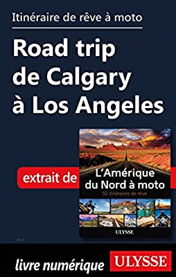 itinéraire de rêve à moto Road trip de Calgary à Los Angeles (French Edition)