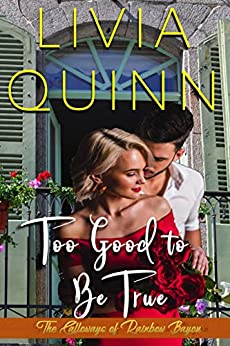 Too Good to Be True: A Novel of Romance and Suspense (Calloways of Rainbow Bayou Book 2) by [Quinn, Livia]