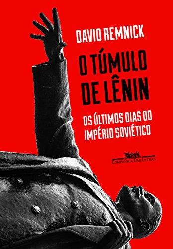O Túmulo de Lênin. Os Últimos Dias do Império Soviético