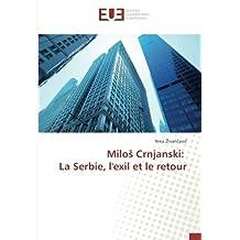 Miloš Crnjanski: La Serbie, l'exil et le retour (French Edition)