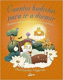 Cuentos budistas para ir a dormir: Relatos sabios para inspirar y relajar Peque Gaia: Amazon.es: Dharmachari Nagaraja, Inmaculada Morales Lorenzo: Libros