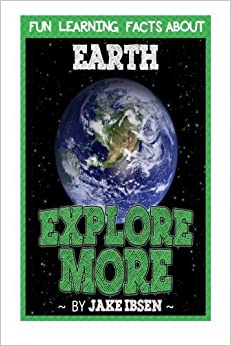 Explore More: Fun Learning Facts About Earth: Illustrated Fun Learning For Kids (Volume 1) by Jake Ibsen (2014-12-20)