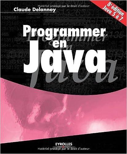 Lire en ligne Programmer en Java. Java 5 à 7. pdf, epub ebook
