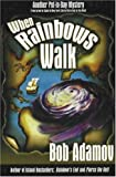 When Rainbows Walk, Bob Adamov, 1929774354