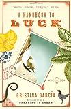 A Handbook to Luck, Cristina García, 0307276805