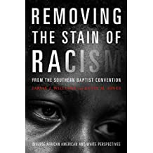 Removing the Stain of Racism from the Southern Baptist Convention: Diverse African American and WhitePerspectives