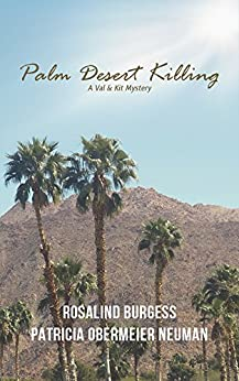 Palm Desert Killing (The Val & Kit Mystery Series Book 5) by [Burgess, Rosalind, Obermeier Neuman, Patricia]