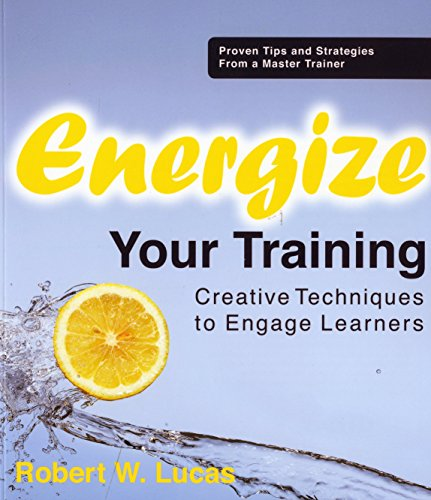 Energize Your Training: Creative Techniques to Engage Your Learners