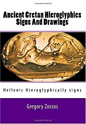 Ancient Cretan Hieroglyphics Signs And Drawings: Hellenic Hieroglyphically signs